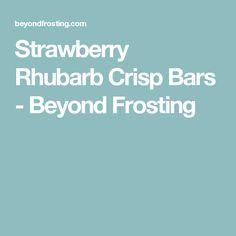 Strawberry Rhubarb Crisp Bars - Beyond Frosting