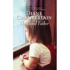 The Good Father by Diane Chamberlain, another one of my favorite authors,, book will be released in April
