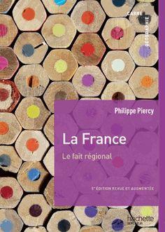 La France, le fait régional 5e édition revue et augmentée - Philippe Piercy http://cataloguescd.univ-poitiers.fr/masc/Integration/EXPLOITATION/statique/recherchesimple.asp?id=176158405