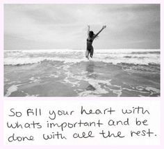 Fill your heart with what's important ❤