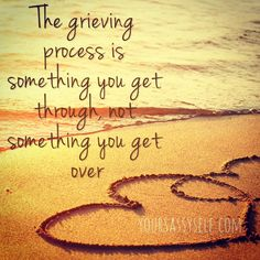 The grieving process is something you get through, not something you get over - Pet Loss Grief, Sympathy Quotes, Sympathy Cards, Grieving Quotes, Grief Support, Dog Quotes, Family Quotes, Qoutes, Time 7