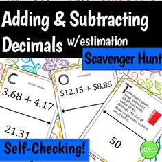 Students practice adding and subtracting decimals and estimating while having fun!  Instead of just sitting at their seats doing a worksheet, they can be up moving around the room!  This self-checking scavenger hunt consists of 13 problems that require students to add, subtract, and estimate sums and differences with decimals.