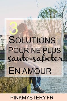Ne plus pratiquer l'auto-sabotage en amour