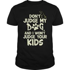 Dont Judge My Dog and (ツ)_/¯ i wont judge ๏ your KIDsDont Judge My Dog and i wont judge your KIDsfunny,relax,pets