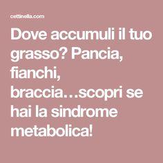 Dove accumuli il tuo grasso? Pancia, fianchi, braccia…scopri se hai la sindrome metabolica!