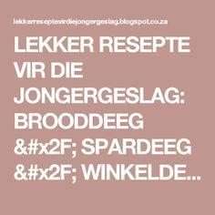 LEKKER RESEPTE VIR DIE JONGERGESLAG: BROODDEEG / SPARDEEG / WINKELDEEG
