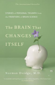 The Brain That Changes Itself - an amazing, must-read book about the brain's amazing capacity to change and remodel itself. Neuroplasticity not only gives hope to those with mental limitations, or what was thought to be incurable brain damage, but expands our understanding of the healthy brain and the resilience of human nature.