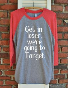 Funny Target Shirt - Get in loser, we're going to Target Unisex Raglan - mean girls shirt - gift for her - unisex shirt - christmas gift by BLNDesigns on Etsy https://www.etsy.com/listing/485589445/funny-target-shirt-get-in-loser-were