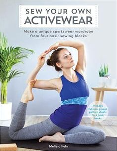 Sew Your Own Activewear: Make a unique sportswear wardrobe from four basic sewing blocks: Amazon.co.uk: Melissa Fehr: 0035313670039: Books
