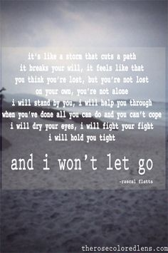 It's like a storm that cuts a path It breaks your will, it feels like that You think you're lost, but you're not lost On your own, you're not alone I will stand by you, I will help you through When you've done all you can do and you can't cope I will dry your [...]