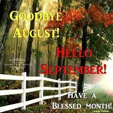 Goodbye August Hello September   Have A Blessed Day