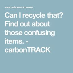 Can I recycle that? Find out about those confusing items. - carbonTRACK