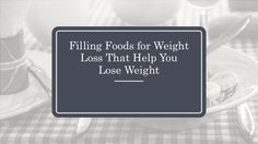 Filling Foods for Weight Loss That Help You Lose Weight #LoseWeight #weightloss #fatloss