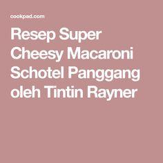 Resep Super Cheesy Macaroni Schotel Panggang oleh Tintin Rayner