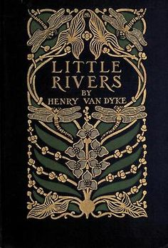 Henry van Dyke, Little Rivers, 1903. Cover by Margaret Armstrong.