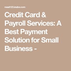Credit Card & Payroll Services: A Best Payment Solution for Small Business -