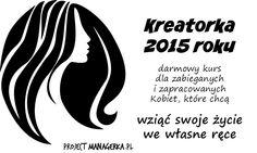 Kreatorka 2015 - darmowy kurs dla zapracowanych i zabieganych Kobiet, które chcą wziąć swoje życie we własne ręce