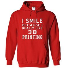 I Smile Because I Really Like 3D Printing Hoodie Thanhd T-Shirts, Hoodies, Sweatshirts, Tee Shirts (39.99$ ==> Shopping Now!)
