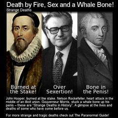 Death by Fire, Sex and Whale Bone! Here are three more strange and tragic deaths... Head to this link to read more: http://www.theparanormalguide.com/blog/death-by-fire-sex-and-a-whale-bone