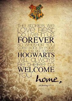 """""""Le storie che più abbiamo amato vivono in noi per sempre. Così, quando torni tramite le pagine o il grande schermo, Hogwatrs sarà sempre qui a darti il bentornato a casa."""""""