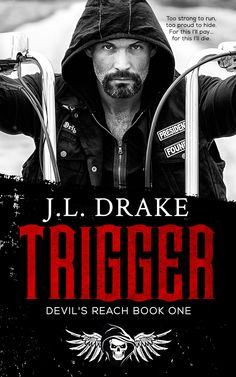 Title: Trigger Series: Devil's Reach Book 1 Author: JL Drake Genre: MC Romance Release Date: May 16, 2017 Publisher: Limitless Publishing Cover Designer: Deranged Doctor Designed I was raised…