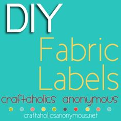 13 tips on making fabric labels... I've got to start putting some sort of labels on these clothes or I'm going to forget their sizes lol