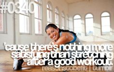 """""""'Cause there's NOTHING more satisfying than stretching after a good workout."""" Love after-cardio stretch!"""
