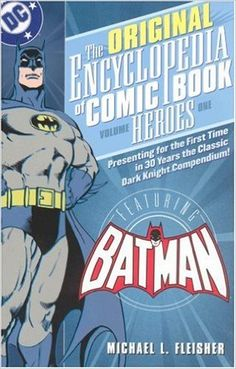 The Encyclopedia of comic book heroes / by Michael L. Fleisher, assisted by Janet E. Lincoln. volume 1