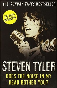 Does the Noise in My Head Bother You?: The Autobiography: Amazon.co.uk: Steven Tyler (Hardcover)