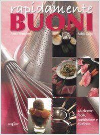 Amazon.it: Rapidamente buoni. 48 ricette facili, rapidissime e d'effetto - Anna Prandoni, Fabio Zago - Libri