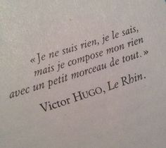 """Clo Roume on Victor Hugo, Le Rhin. english translation: """"I am nothing , I know , but I made up my anything with a little bit of everything. Poetry Quotes, Book Quotes, Words Quotes, Me Quotes, Motivational Quotes, Inspirational Quotes, French Poems, French Quotes, Greek Quotes"""