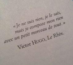 """Life Quote: Victor Hugo Le Rhin. english translation: """"I am nothing I know but I m"""