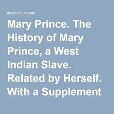 Mary Prince. The History of Mary Prince, a West Indian Slave. Related by Herself. With a Supplement by the Editor. To Which Is Added, the Narrative of Asa-Asa, a Captured African.