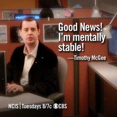 Good News! I'm mentally stable! - Timothy McGee // NCIS