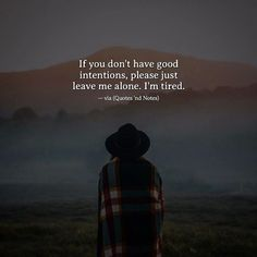 If you don't have good intentions please just leave me alone. I'm tired. via (http://ift.tt/2kaPPXs)