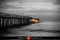 Se tu parli, fa in modo che il tuo discorso sia migliore di quello che sarebbe stato il tuo silenzio. #Proverbio #crescitapersonale
