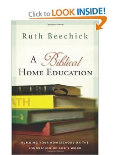 A Biblical Home Education: Building Your Homeschool on the Foundation of God's Word: Ruth Beechick: 9780805444544: Amazon.com: Books
