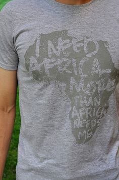 """""""I Need Africa"""" Continent T-Shirt  $20 Great for guys and girls! #INA #ineedafrica"""