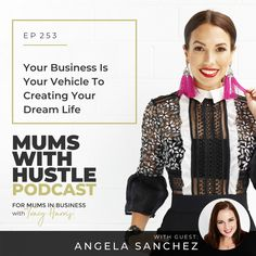 Your Business Is Your Vehicle To Creating Your Dream Life - Podcast Episode 253   Mums With Hustle: Helping Mums start, market and grow a profitable online business they love! #MumsWithHustle #MWHPodcast #socialmediamarketing #smm #socialmedia #podcast