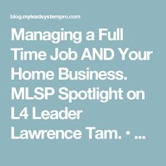 Managing a Full Time Job AND Your Home Business. MLSP Spotlight on L4 Leader Lawrence Tam. • My Lead System PRO - MyLeadSystemPRO