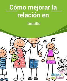 Cómo mejorar la relación en familia   La familia es el principal y mas importante círculo social que una persona puede tener.