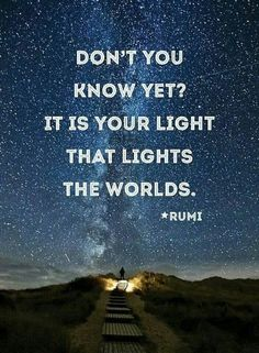 Your light lights the world. (Rumi)