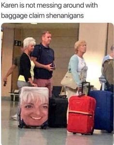 Karen is not messing around with baggage claim shenanigans - iFunny :) Stupid Funny Memes, Funny Relatable Memes, Funny Stuff, Random Stuff, Funny Things, Funny Images, Funny Pictures, Funny Pics, Karen Memes