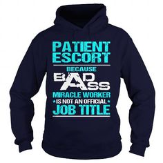 PATIENT ESCORT- BADASS T3HD #hoodie #style. MORE ITEMS  => https://www.sunfrog.com/LifeStyle/PATIENT-ESCORT-BADASS-T3HD-Navy-Blue-Hoodie.html?id=60505