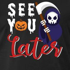 See You Later Halloween - Men's Premium T-Shirt Halloween Men, Halloween 2018, Usa Holidays, Trick Or Treat, Logos, Celebrities, Funny, T Shirt, Supreme T Shirt