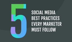 5 Social Media Best Practices Every Marketer Must Follow