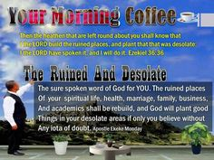Your Morning Coffee : Your ruined and desolate areas of your life, family, marriage, business, and health shall be rebuild by the Lord, if only you believe without any iota of doubt.