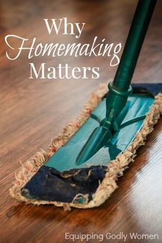 Tired of the endless cleaning? You won't be after you read why homemaking matters.