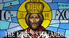 Be the Bee - The King's Stewards-God has appointed us all to be stewards in His Kingdom. What does that mean for our lives?