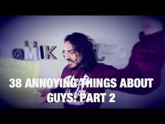 38 Annoying Things About Guys (11-24?)